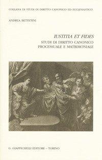«Iustitia et fides». Studi di diritto canonico processuale e matrimoniale