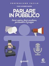 Parlare in pubblico. Farsi capire, farsi ascoltare, persuadere il gruppo