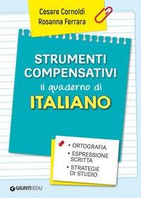 Strumenti compensativi. Il quaderno di italiano. Ortografia, espressione scritta e strategie di studio