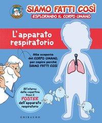 L'apparato respiratorio. Siamo fatti così. Esplorando il corpo umano