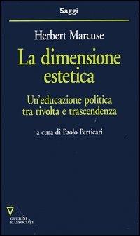 La dimensione estetica. Un'educazione politica tra rivolta e trascendenza