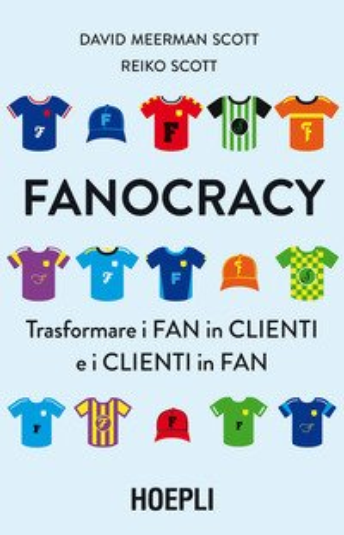 Fanocracy. Trasformare i fan in clienti e i clienti in fan