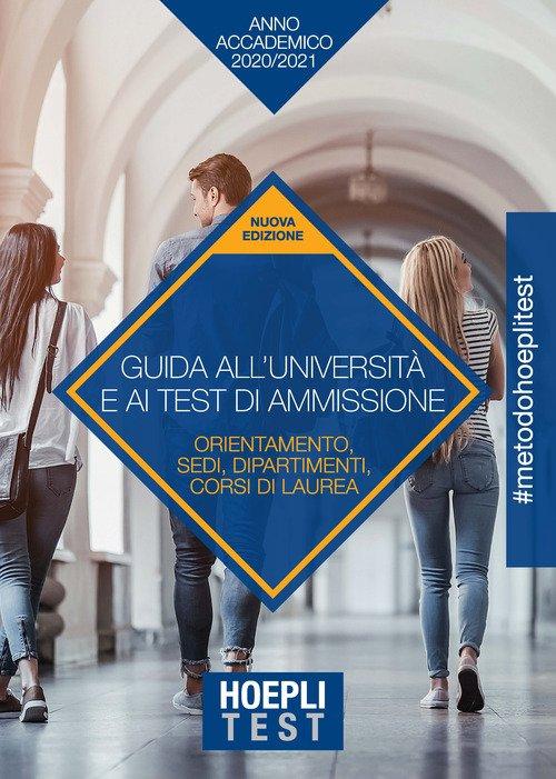 Hoepli test. Guida all'Università e ai test di ammissione. Anno Accademico 2020/2021