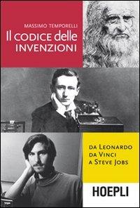 Il codice delle invenzioni. Da Leonardo da Vinci a Steve Jobs