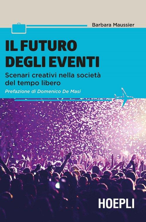 Il futuro degli eventi. Scenari creativi nella società del tempo libero