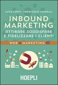 Inbound marketing. Attirare, soddisfare e fidelizzare i clienti