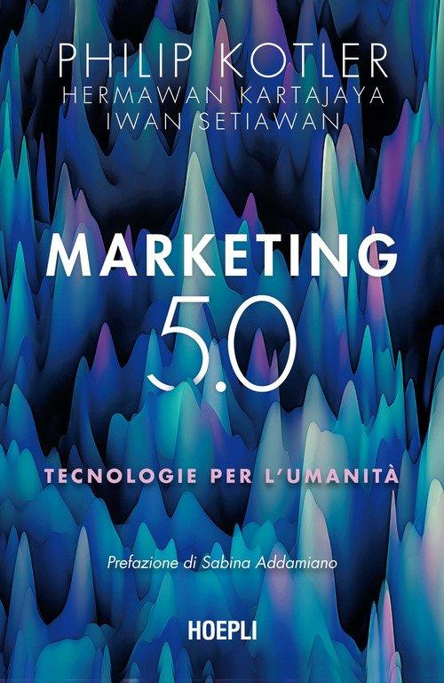 Marketing 5.0. Tecnologie per l'umanità