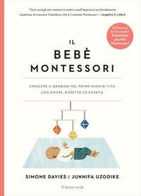 Il bebè Montessori. Crescere il bambino nel primo anno di vita con amore, rispetto ed empatia