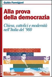 Alla prova della democrazia. Chiesa, cattolici e modernità nell'Italia del '900
