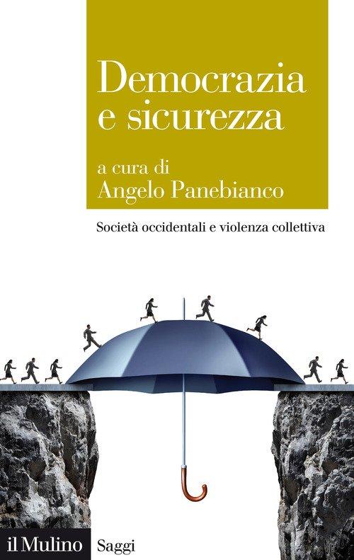 Democrazia e sicurezza. Società occidentali e violenza collettiva