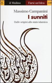 I sunniti. Dalle origini allo stato islamico