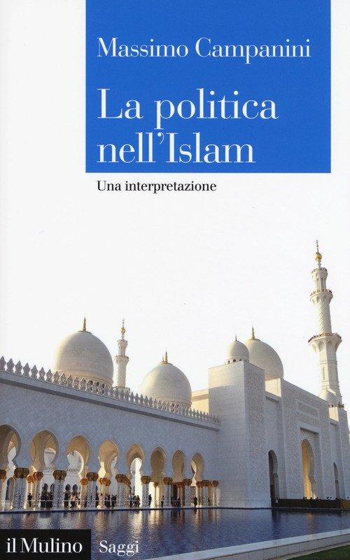 La politica nell'Islam. Una interpretazione