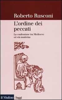 L'ordine dei peccati. La confessione tra Medioevo ed età moderna