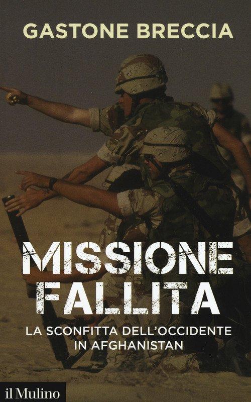 Missione fallita. La sconfitta dell'Occidente in Afghanistan