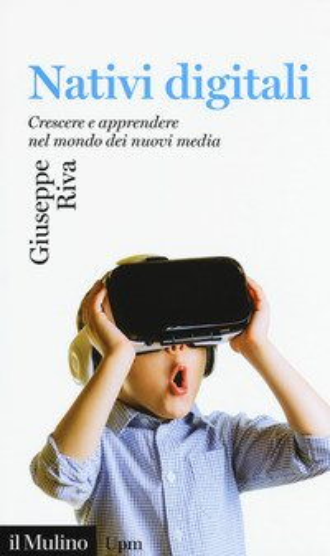 Nativi digitali. Crescere e apprendere nel mondo dei nuovi media