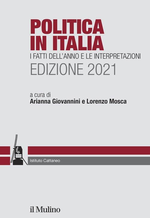 Politica in Italia. I fatti dell'anno e le interpretazioni. 2021