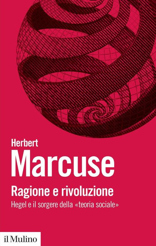 Ragione e rivoluzione. Hegel e il sorgere della «Teoria sociale»
