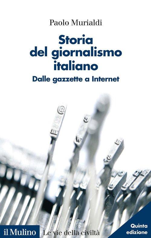 Storia del giornalismo italiano. Dalle gazzette a internet