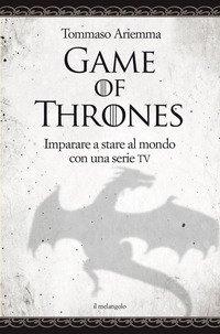 Game of thrones. Imparare a stare al mondo con una serie TV