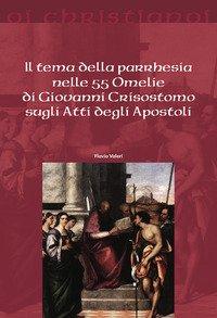 Il tema della parrhesia nelle 55 omelie di Giovanni Crisostomo sugli atti degli apostoli