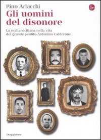 Gli uomini del disonore. La mafia siciliana nella vita del grande pentito Antonino Calderone