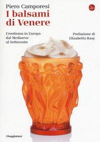 I balsami di Venere. L'erotismo in Europa dal Medioevo al Settecento