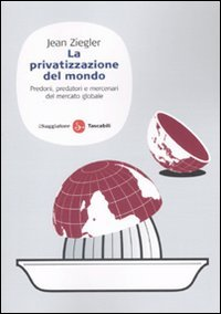 La privatizzazione del mondo. Predoni, predatori e mercenari del mercato globale