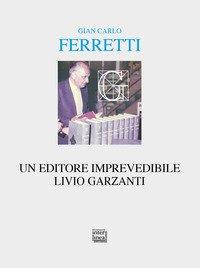 Un editore imprevedibile. Livio Garzanti