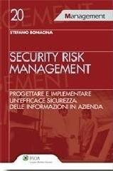 Security risk management. Progettare e implementare un'efficace sicurezza delle informazioni in azienda