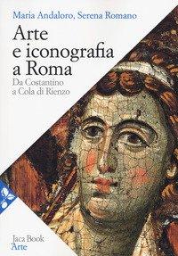 Arte e iconografia a Roma. Da Costantino a Cola di Rienzo
