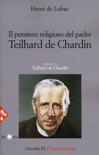 Il pensiero religioso di padre Teilhard de Chardin