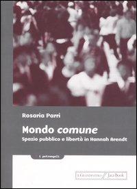 Mondo comune. Spazio pubblico e libertà in Hannah Arendt