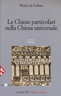 Opera omnia. Vol. 10: Le chiese particolari nella Chiesa universale