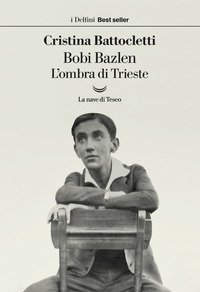 Bobi Bazlen. L'ombra di Trieste