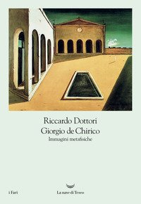 Giorgio De Chirico. Immagini metafisiche