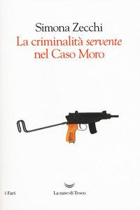 La criminalità «servente» nel caso Moro