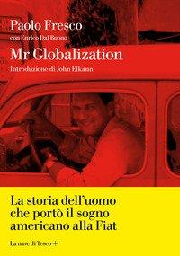 Mr Globalization. La storia dell'uomo che portò il sogno americano alla Fiat
