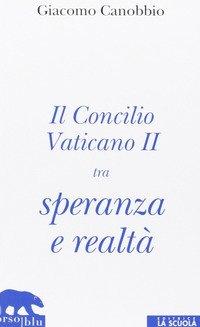 Il Concilio Vaticano II tra speranza e realtà