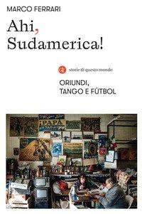 Ahi, Sudamerica! Oriundi, tango e fútbol