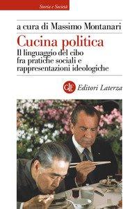 Cucina politica. Il linguaggio del cibo fra pratiche sociali e rappresentazioni ideologiche
