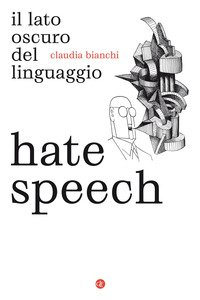 Hate speech. Il lato oscuro del linguaggio