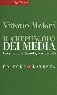 Il crepuscolo dei media. Informazione, tecnologia e mercato