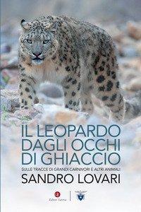 Il leopardo dagli occhi di ghiaccio. Sulle tracce di grandi carnivori e altri animali