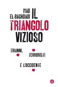Il triangolo vizioso. Tiranni, terroristi e l'Occidente