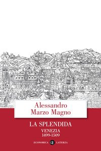 La splendida. Venezia 1499-1509