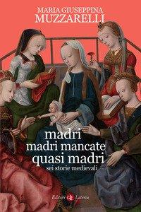 Madri, madri mancate, quasi madri. Sei storie medievali