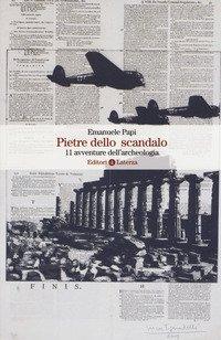 Pietre dello scandalo. 11 avventure dell'archeologia