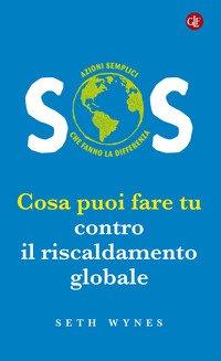 SOS. Cosa puoi fare tu contro il riscaldamento globale