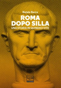 Roma dopo Silla. Una storia in quindici vite