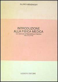 Fisica medica. Con elementi di matematica e statistica. Vol. 1